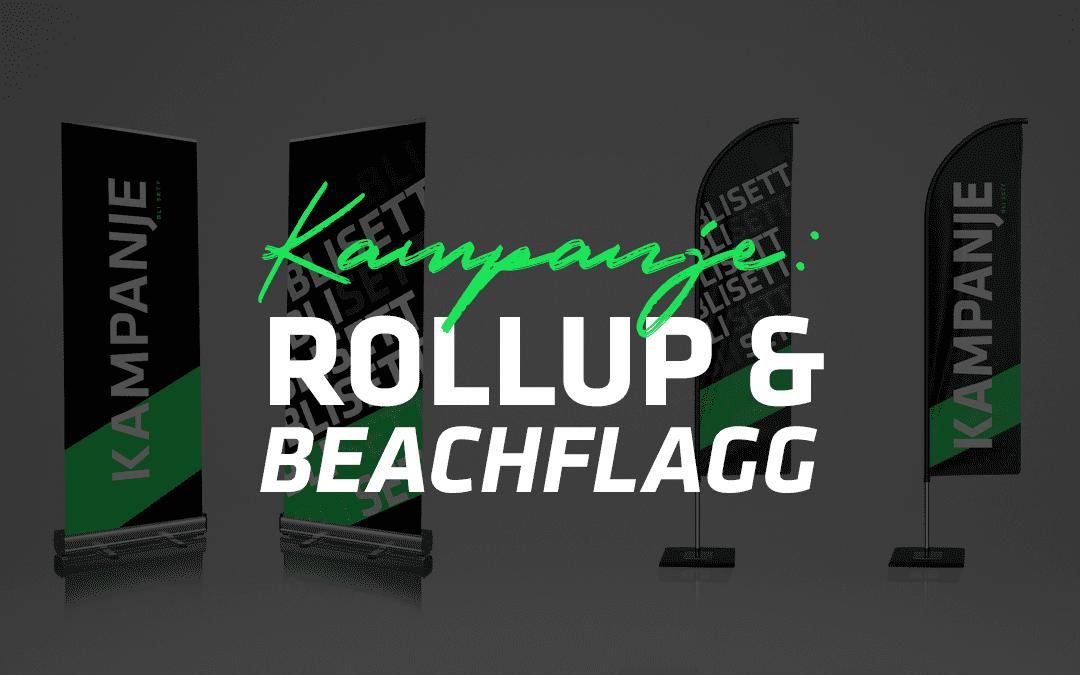 Kampanje på rollup & beachflagg!